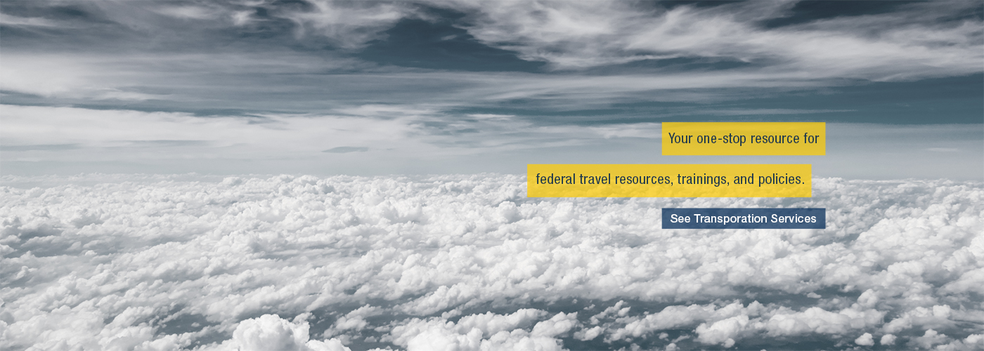 Clouds. Text: Your one-stop resource for federal travel resources, trainings, and policies. See Transporation Services.
